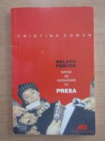 Cristina Coman - Relatii publice. Tehnici de comunicare cu presa