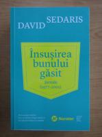 David Sedaris - Insusirea bunului gasit. Jurnale, 1977-2002
