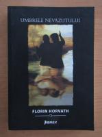 Anticariat: Florin Horvath - Umbrele nevazutului
