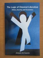 Anticariat: Jacques de Guenin - The logic of classical liberalism