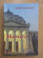 Anticariat: Luminita Constantinescu - Maestro. 50 de interviuri cu muzicieni romani