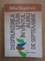 Anticariat: Mihai Negulescu - Desfrunzirea uitarii in vantul auriu de septembrie