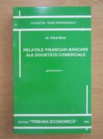 Anticariat: Paul Bran - Relatiile financiar-bancare ale societatii comerciale. Ghid practic