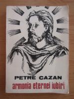 Anticariat: Petre Cazan - Armonia eternei iubiri