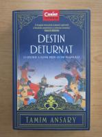 Tamim Ansary - Destin deturnat