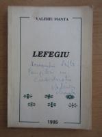 Anticariat: Valeriu Manta - Lefegiu (cu autograful autorului)