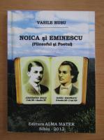 Vasile I. Rusu - Noica si Eminescu. Filozoful si Poetul