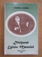 Anticariat: Viorel Cosma - Dirijorul Egizio Massini