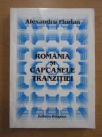 Anticariat: Alexandru Florian - Romania si capcanele tranzitiei