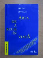 Anticariat: Arina Avram - Arta de a reusi in viata