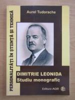Aurel Tudorache - Dimitrie Leonida. Studiu monografic