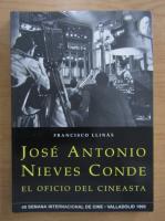 Anticariat: Francisco LLinas - Jose Antonio Nieves Conde. El Oficio Del Cineasta