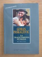 Anticariat: Goran Paskaljevic - La Tragicomedia Humana
