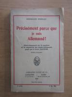 Hermann Fernau - Precisement parce que je suis Allemand!