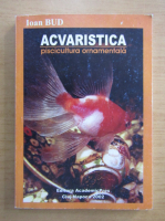 Anticariat: Ioan Bud - Acvaristica. Piscicultura ornamentala