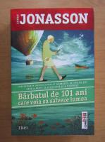 Anticariat: Jonas Jonasson - Barbatul de 101 ani care voia sa salveze lumea