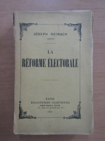 Anticariat: Joseph Reinach - La Reforme Electorale