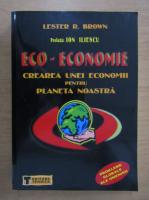 Anticariat: Lester R. Brown - Eco-economie