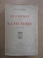 Anticariat: Louis Madelin - Le Chemin de la Victoire