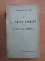 Anticariat: P. Stanislas Reynaud - La question sociale et la civilisation paienne