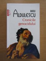 Anticariat: Radu Aldulescu - Cronicile genocidului