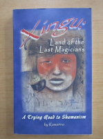 Anticariat: Xingu. Land of the last magicians