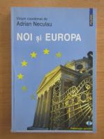 Anticariat: Adrian Neculau - Noi si Europa