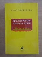 Anticariat: Augustin Buzura - Recviem pentru nebuni si bestii