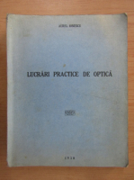 Anticariat: Aurel Ionescu - Lucrari practice de optica