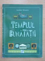 Anticariat: Aurelian Silvestru - Templul bunatatii