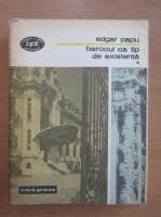 Anticariat: Edgar Papu - Barocul ca tip de existenta (volumul 1)