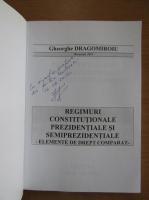 Anticariat: Gheorghe Dragomiroiu - Regimuri constitutionale prezidentiale si semiprezidentiale (cu autograful autorului)