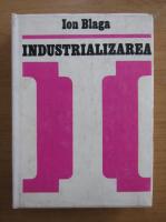 Anticariat: Ion Blaga - Industrializarea