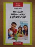 Liliana Stan - Pedagogia prescolaritatii si scolaritatii mici