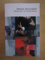 Mihail Bulgakov - Maestrul si margareta