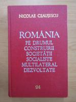 Nicolae Ceausescu - Romania pe drumul construirii societatii socialiste multilateral dezvoltate (volumul 24)