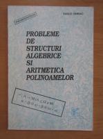 Vasile Chiriac - Probleme de structuri elgebrice si aritmetica polinoamelor