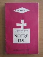Anticariat: A. M. Roguet - Le pain de la parole. Notre foi
