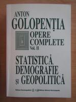 Anticariat: Anton Golopentia - Opere complete, volumul 2. Statistica, demografie si geopolitica