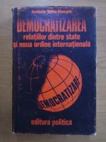 Anticariat: Democratizarea relatiilor dintre state si noua ordine internationala