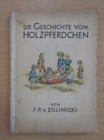 Anticariat: F. P. von Zglinicki - Die Geschichte com Holzpferdchen