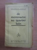 Francis Carco - De montmartre au quartier latin