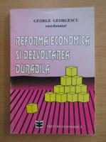 George Georgescu - Reforma economica si dezvoltarea durabila