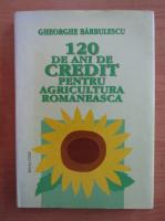 Anticariat: Gheorghe Barbulescu - 120 de ani de credit pentru agicultura romaneasca