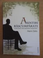 Henri Zalis - Amintiri rascumparate. Scrutand mecanismele memoriei