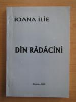 Anticariat: Ioana Ilie - Din radacini