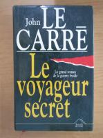 Anticariat: John Le Carre - Le voyageur secret