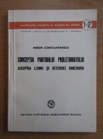 Anticariat: Miron Constantinescu - Concepria partidului proletariatului asupra lumii si istoriei omenirii