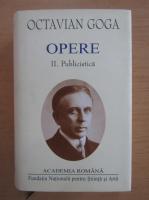 Octavian Goga - Opere, volumul 2. Publicistica