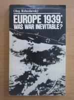 Anticariat: Oleg Rzheshevsky - Europe 1939. Was war inevitable?
